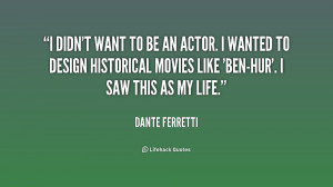 quote-Dante-Ferretti-i-didnt-want-to-be-an-actor-1-247867.png