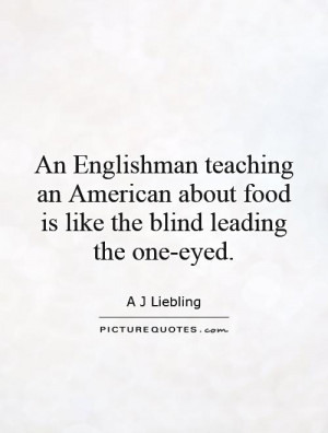 ... about food is like the blind leading the one-eyed. Picture Quote #1