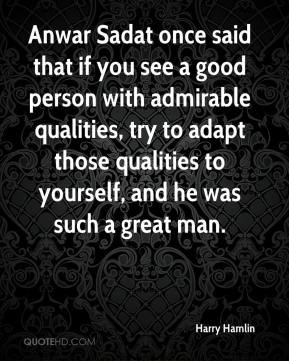 Harry Hamlin - Anwar Sadat once said that if you see a good person ...