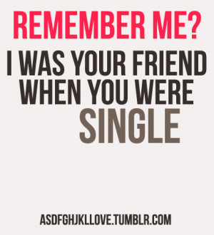 Was Your Friend When You Were Single