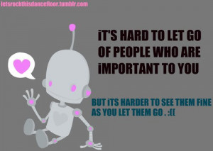 Its Hard To Let Go Of People Who Are Important To You But Its Harder ...