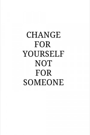 Change For Yourself Not For Someone