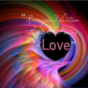 Quotes Picture: raise your vibration through the power of love