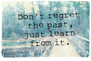 quote text edit positive personal rant lief don't regret the past ...