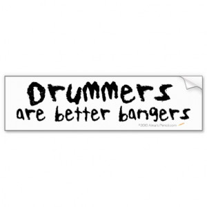 drummers are better bangers funny drum quotes stickers funny drum