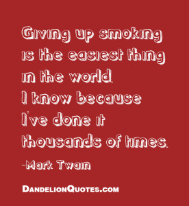 Giving up smoking is the easiest thing in the world. I know because I ...