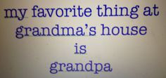 Funny Granny Sayings and Pictures | Favorite thing at grandma's house ...