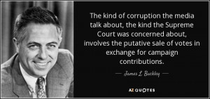 kind of corruption the media talk about, the kind the Supreme Court ...
