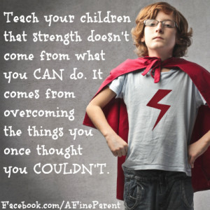quote_teach_your_children_that_strength_doesnt_come_from_what_you_can ...