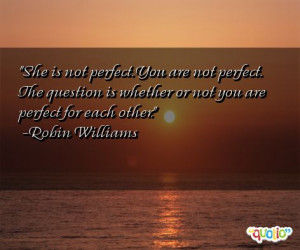 She is not perfect . You are not perfect. The question is whether or ...