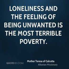 Teresa of Calcutta - Loneliness and the feeling of being unwanted ...