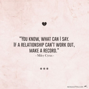 Quotes from Celebrities You know what can I say. If a relationship can ...