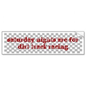 Dirt Track Racing Sayings Saturday nights dirt track