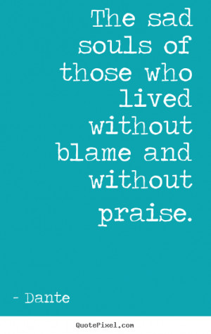 ... of those who lived without blame and without.. Dante good life quotes