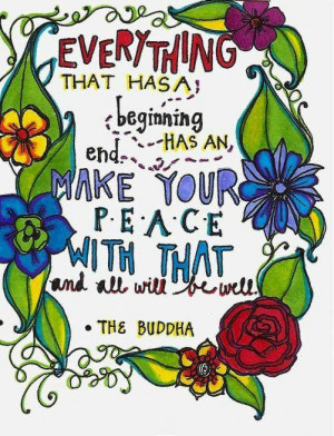 ... has an end. Make peace with that and all will be well. Buddha #taolife