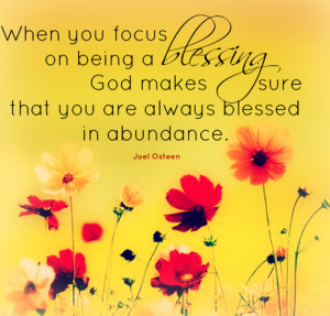 When you focus on being a blessing, God makes sure that you are always ...