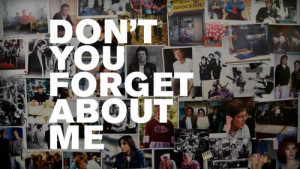 http://quotespictures.com/dont-you-forget-about-me-2/
