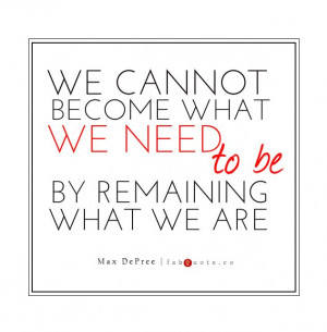 """Max DePree – """"Becoming what we need"""" Quote"""