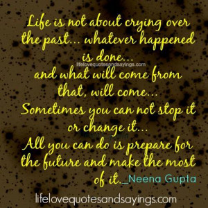 Life Is Not About Crying Over The Past.