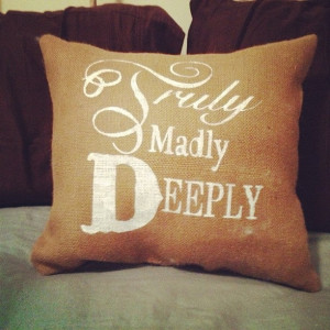 Burlap Pillow - Truly Madly Deeply - Quote Pillow