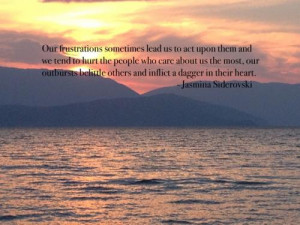 Our frustrations sometimes lead us to act upon them and we tend to ...