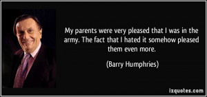 My parents were very pleased that I was in the army. The fact that I ...