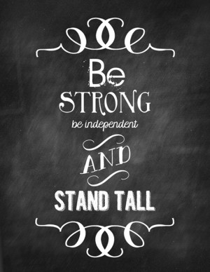 Be-strong-be-independent-and-stand-tall1.jpg