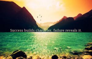 success builds character, failure reveals it.
