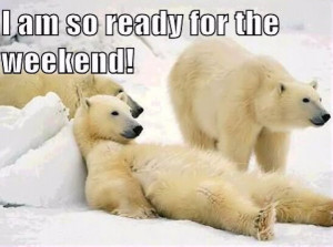 Funny Ready For The Weekend Quotes Ready for the weekend