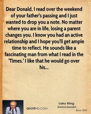 Dear Donald, I read over the weekend of your father's passing and I ...