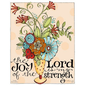 The Joy Of The Lord Is My Strength - Joy Quotes