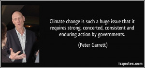 ... , consistent and enduring action by governments. - Peter Garrett
