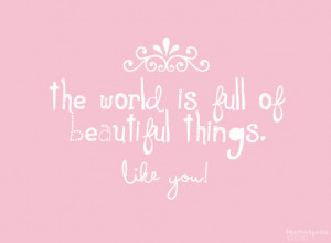 Compliment Quote – The World Is Full Of Beautiful Things.Like You.