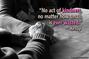 "Inspirational Quote: ""No act of kindness, no matter how small, is ..."