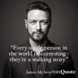 James McAvoy quote. McAvoy was born in Port Glasgow, Scotland. Lived ...