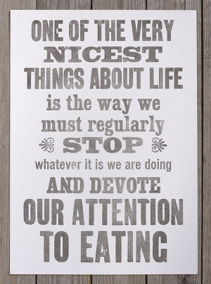 The guy knew how to enjoy life. Here is his famous quote about eating.