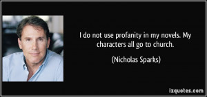 do not use profanity in my novels. My characters all go to church ...