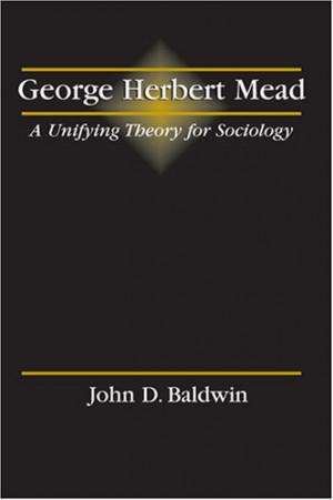 George Herbert Mead: A Unifying Theory for Sociology