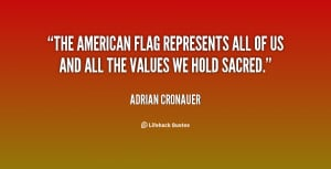 The American flag represents all of us and all the values we hold ...