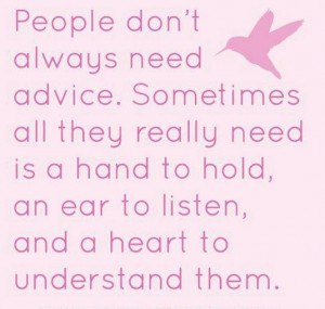 ... is a hand to hold, an ear to listen, and a heart to understand them