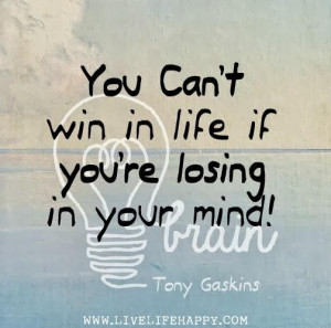 You cant win in life if youre losing in your mind tony gaskins ~ best ...