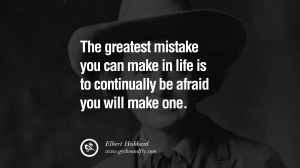 The greatest mistake you can make in life is to continually be afraid ...
