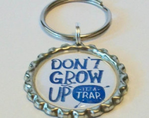 Sassy Quotes Don't Grow Up It& 39;s A Trap Metal Flattened Bottlecap ...