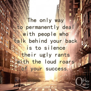 People talk behind your back quote silence them with success