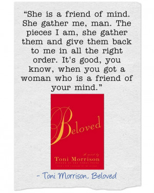 "Beloved by Toni Morrison ""She is a friend of mind. She gather me ..."