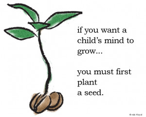 Plant a seed and watch it grow...
