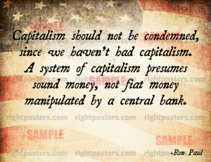 we haven t had capitalism a system of capitalism presumes sound money ...