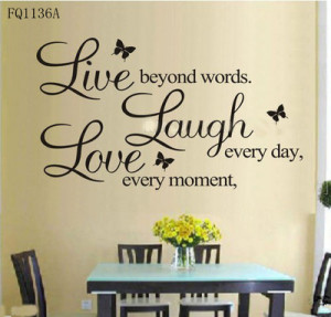 ... -Live-every-moment-Laugh-every-day-Love-beyond-words-Wall-Quote.jpg