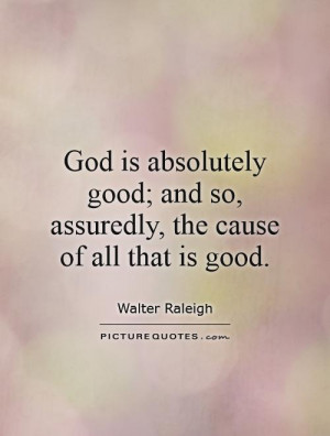 ... good; and so, assuredly, the cause of all that is good Picture Quote