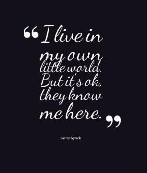 ... it's ok, they know me here. #quote #Lauren #Myracle #myownlittleworld